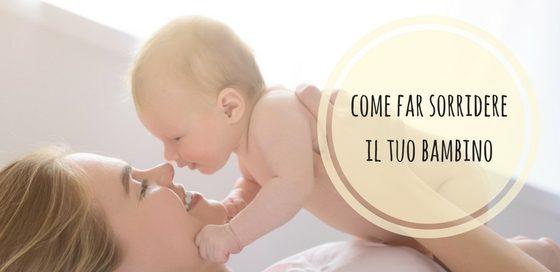 come far sorridere il tuo bambino